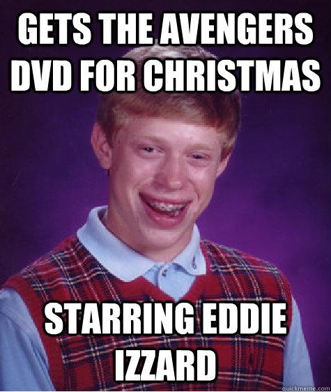 gets The avengers dvd for christmas starring eddie izzard - gets The avengers dvd for christmas starring eddie izzard  Bad Luck Brian