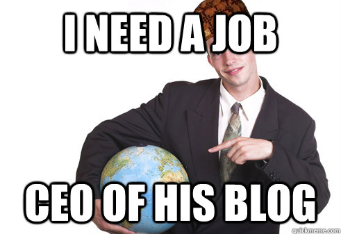 I need a job CEO of his blog - I need a job CEO of his blog  Scumbag Startup