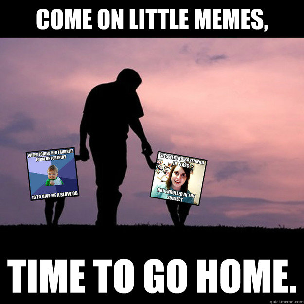 Come On Little Memes Time To Go Home Lost Memes Quickmeme