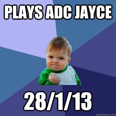 Plays ADC jayce 28/1/13 - Plays ADC jayce 28/1/13  Success Kid