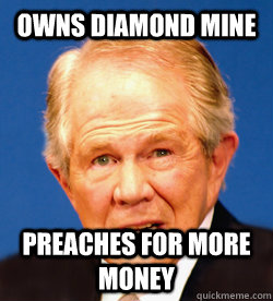 Owns diamond mine preaches for more money