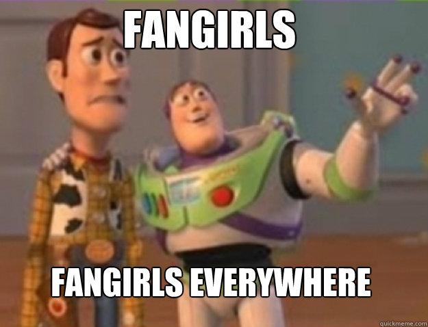Fangirls fangirls Everywhere