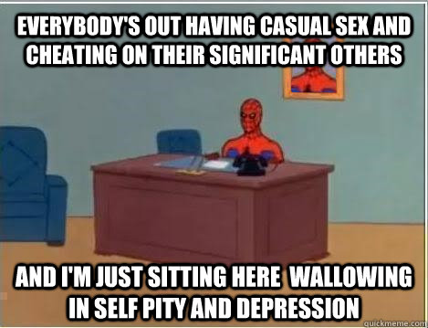 Everybody's out having casual sex and cheating on their significant others and i'm just sitting here  wallowing in self pity and depression  Spiderman Masturbating Desk