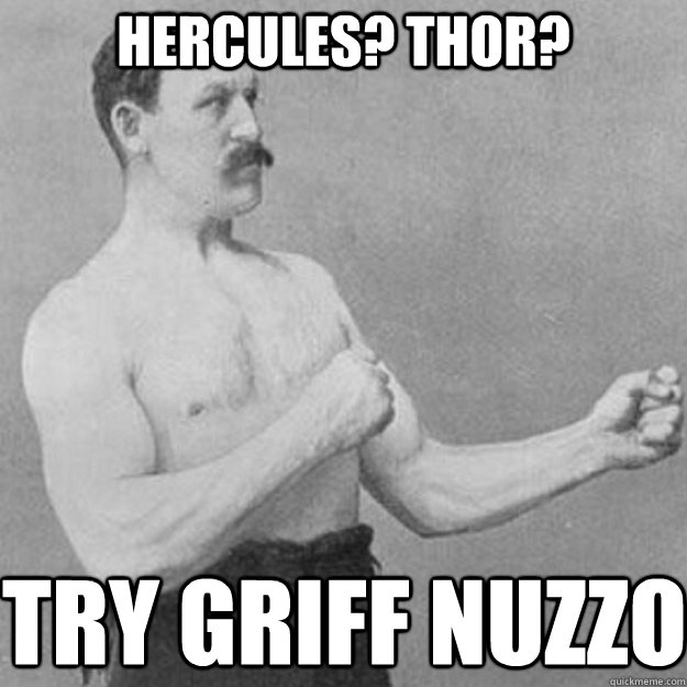 Hercules? Thor?  try Griff Nuzzo - Hercules? Thor?  try Griff Nuzzo  overly manly man
