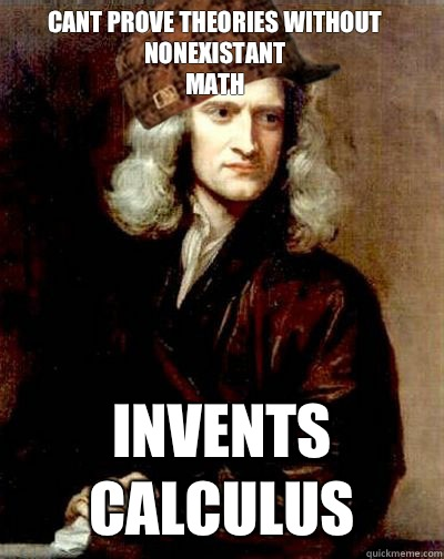 cant prove theories without nonexistant  math Invents Calculus