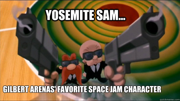 Yosemite Sam... Gilbert Arenas' Favorite Space Jam Character - Yosemite Sam... Gilbert Arenas' Favorite Space Jam Character  Gilbert Arenas Role Model