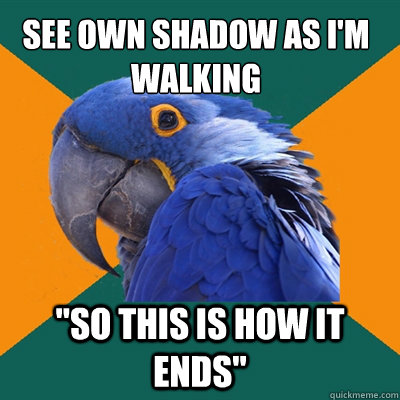 See own shadow as I'm walking
