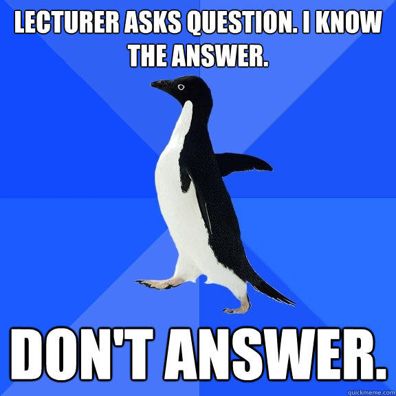 Lecturer asks question. I know the answer. Don't Answer. - Lecturer asks question. I know the answer. Don't Answer.  Socially Awkward Penguin