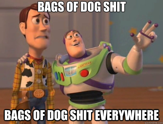 Bags of dog shit Bags of dog shit everywhere - Bags of dog shit Bags of dog shit everywhere  Toy Story