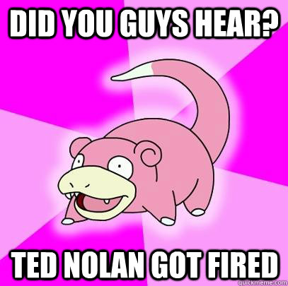 did you guys hear? ted nolan got fired - did you guys hear? ted nolan got fired  Slowpoke