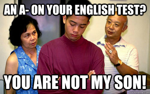 An A- on your English test? You are not my son!