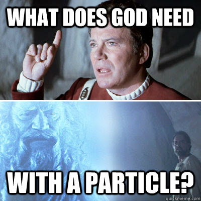 What does God need with a particle? - What does God need with a particle?  Heretic Kirk
