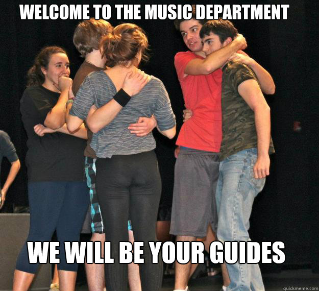 Welcome to the Music Department We will be your guides