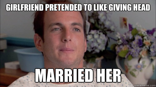 Girlfriend pretended to like giving head Married Her - Girlfriend pretended to like giving head Married Her  Ive Made a Huge Mistake