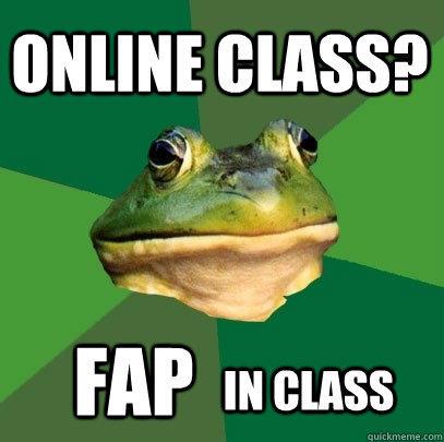 online class? FAP IN CLASS - online class? FAP IN CLASS  Foul Bachelor Frog