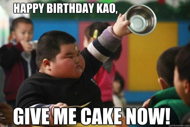 Happy Birthday Kao Give Me Cake Now Misc Quickmeme