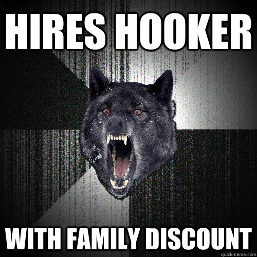 hires hooker with family discount - hires hooker with family discount  Insanity Wolf