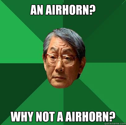 an airhorn? why not a airhorn? - an airhorn? why not a airhorn?  High Expectations Asian Father