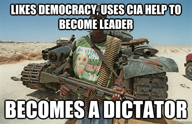 Likes democracy, uses cia help to become leader Becomes a dictator - Likes democracy, uses cia help to become leader Becomes a dictator  Third World Scumbag