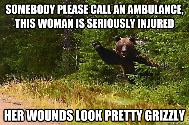 somebody please call an ambulance, this woman is seriously injured her wounds look pretty grizzly