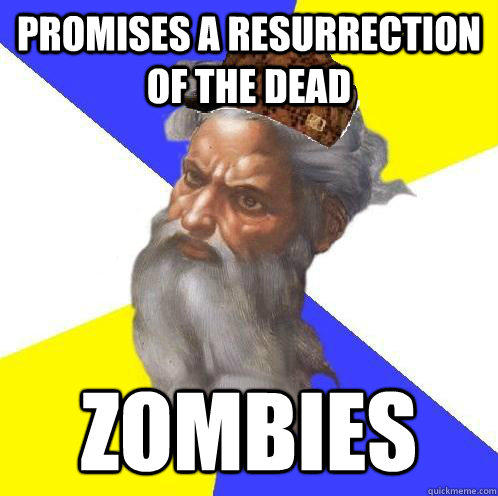 Promises a resurrection of the dead ZOMBIES  Scumbag God