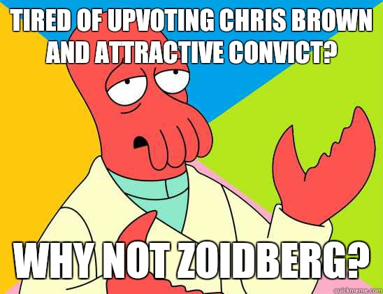 Tired of upvoting Chris Brown and Attractive Convict? why not zoidberg?