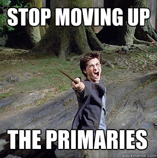 Stop moving up The primaries - Stop moving up The primaries  Pissed off Harry