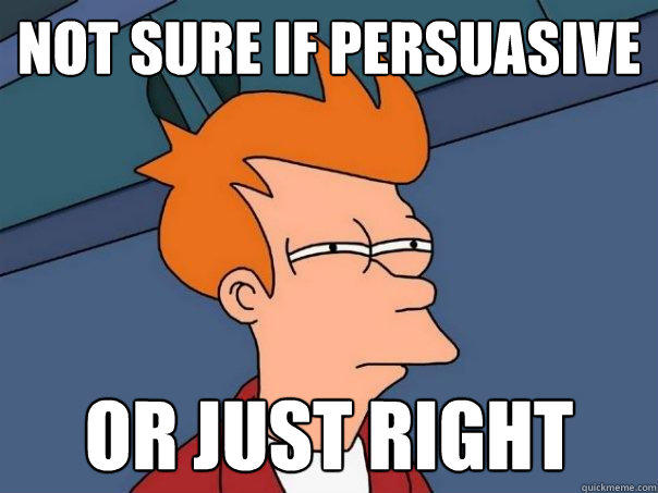 Not sure if persuasive  or just right - Not sure if persuasive  or just right  Futurama Fry