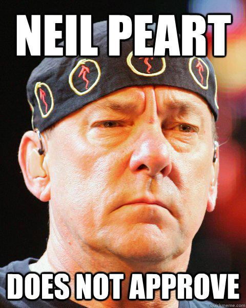 Neil Peart Does not approve - Neil Peart Does not approve  Neil Peart Does Not Approve