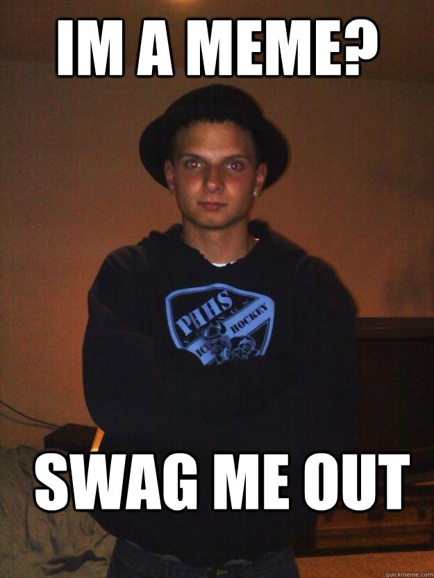 Im a meme? SWAG ME OUT