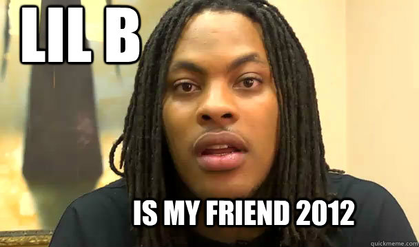 c1fd84d0f957bdb2afcd921d27008bba1b5b52157d0373c6867fc38e7c9e83de lil b is my friend 2012 forthebasedgod quickmeme,Lil B Memes