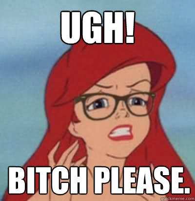 UGH! Bitch please.  Hipster Ariel