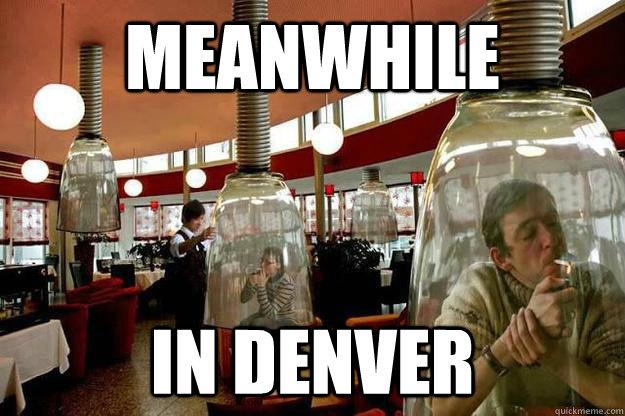 c201b62bb0941308a992ee82d4025ad5889ecb4063f8f5dee9e58cb8c3cfb247 meanwhile in denver indenver1 quickmeme,Denver Meme