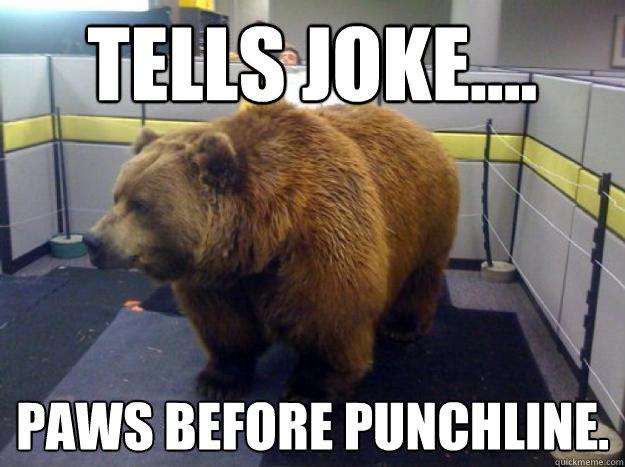 Funny Meme Punchlines : Tells joke paws before punchline office bear