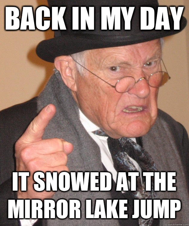 back in my day It snowed at the mirror lake jump  - back in my day It snowed at the mirror lake jump   back in my day