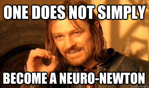 ONE DOES NOT SIMPLY BECOME A NEURO-NEWTON - ONE DOES NOT SIMPLY BECOME A NEURO-NEWTON  One Does Not Simply