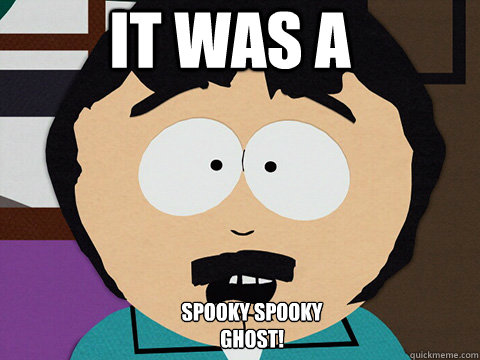 it was a  spooky spooky ghost!