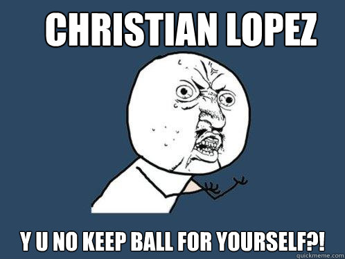 Christian Lopez y u no keep ball for yourself?! - Christian Lopez y u no keep ball for yourself?!  Misc