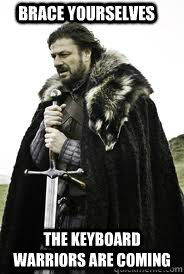 Brace Yourselves The Keyboard Warriors are coming - Brace ...