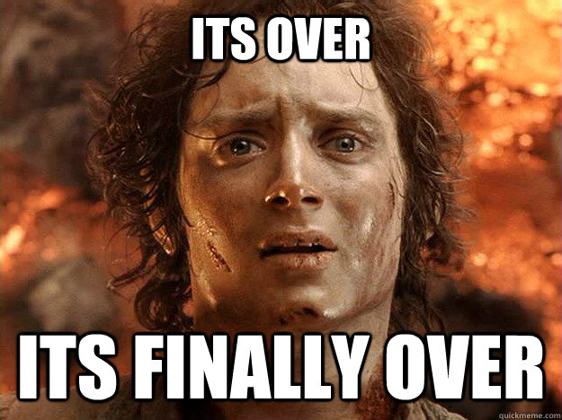 its over its finally over - its over its finally over  Finished Frodo
