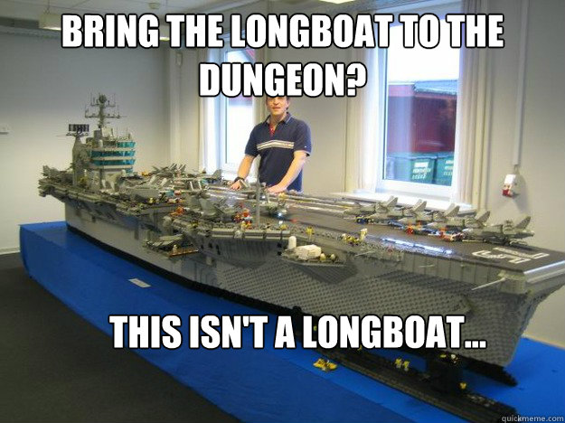 Bring the longboat to the dungeon? This isn't a longboat...