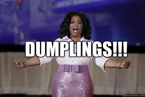 DUMPLINGS!!!  Oprah dumplings