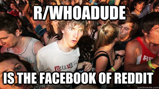 r/whoadude is the facebook of reddit - r/whoadude is the facebook of reddit  Sudden Clarity Clarence