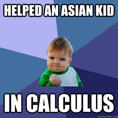 Helped an asian kid in calculus - Helped an asian kid in calculus  Success Kid