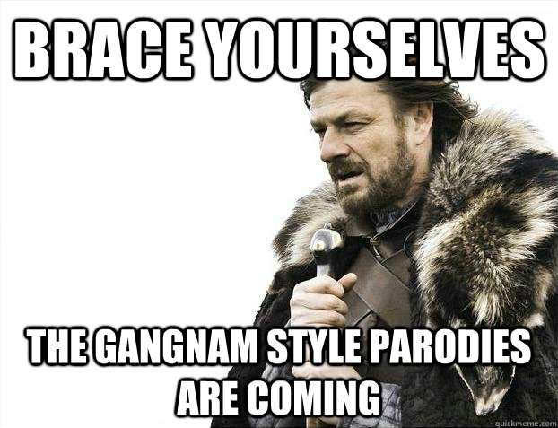 Brace yourselves the Gangnam Style Parodies are coming