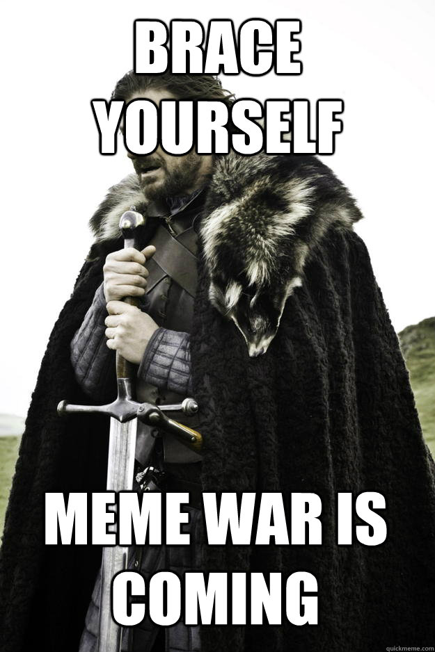 c23143a8677a811d3196ea89d9f97443bed969085624dcd1f1eff12a21ead841 brace yourself meme war is coming winter is coming quickmeme