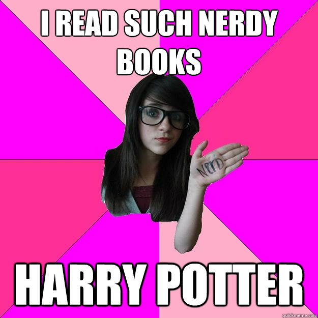 I read such nerdy books harry potter - I read such nerdy books harry potter  Idiot Nerd Girl