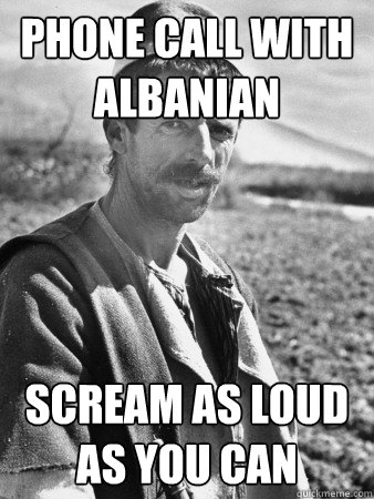 Phone call with albanian Scream as loud as you can