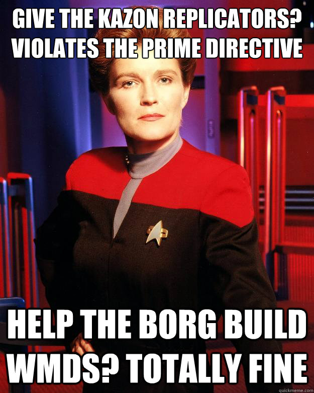give the kazon replicators? Violates the prime directive Help the borg build WMDs? Totally fine - give the kazon replicators? Violates the prime directive Help the borg build WMDs? Totally fine  Destroy My Own Ship Janeway