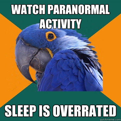 Watch paranormal activity Sleep is overrated - Watch paranormal activity Sleep is overrated  Paranoid Parrot